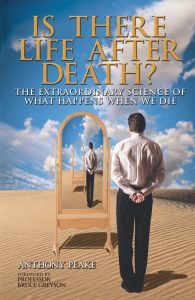 Anthony Peake - Is There Life After Death - The Extraordinary Science of What Happens When We Die