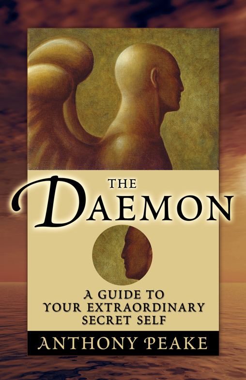 Anthony Peake - The Daemon - A Guide to Your Extraordinary Secret Self