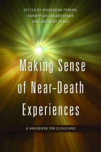 Making Sense of Near-Death Experiences A Handbook for Clinicians Anthony Peake