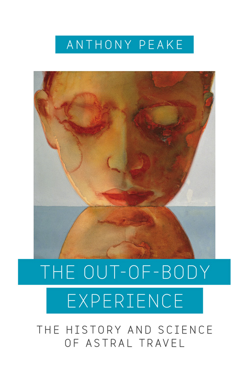 The Out Of Body Experience Anthony Peake