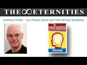 Anthony-Peake-Our-Pineal-Gland-and-The-Infinite-Mindfield
