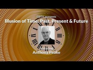 Illusion-of-Time-Past-Present-Future-ft.-Anthony-Peake